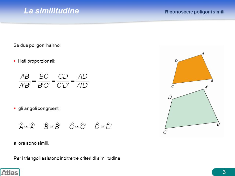 La similitudine 3 Riconoscere poligoni simili Per i triangoli esistono inoltre tre criteri di similitudine Se due poligoni hanno: i lati proporzionali