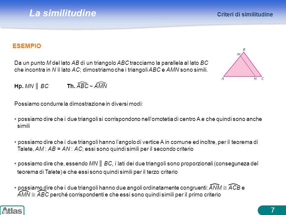 La similitudine 7 Criteri di similitudine ESEMPIO Da un punto M del lato AB di un triangolo ABC tracciamo la parallela al lato BC che incontra in N il