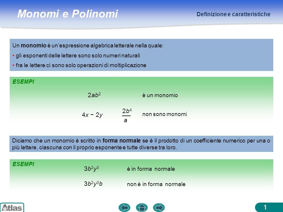 Monomi e Polinomi Caratteristiche 2 Monomio nullo: monomio con coefficiente uguale a 0 In un monomio in forma normale si distinguono sempre coefficiente e parte letterale: 3 x 2 y coefficiente parte letterale Monomi simili: monomi con parte letterale uguale si indica con 0 5ay e 4ay ;5az 4 y 2 e z 4 ay 2 (vale la proprietà commutativa della moltiplicazione) Sono monomi simili 2 5 ESEMPI