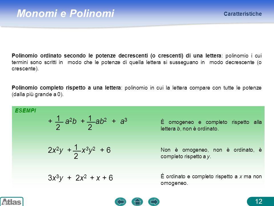 Monomi e Polinomi ESEMPI Caratteristiche 12 Polinomio ordinato secondo le potenze decrescenti (o crescenti) di una lettera: polinomio i cui termini so