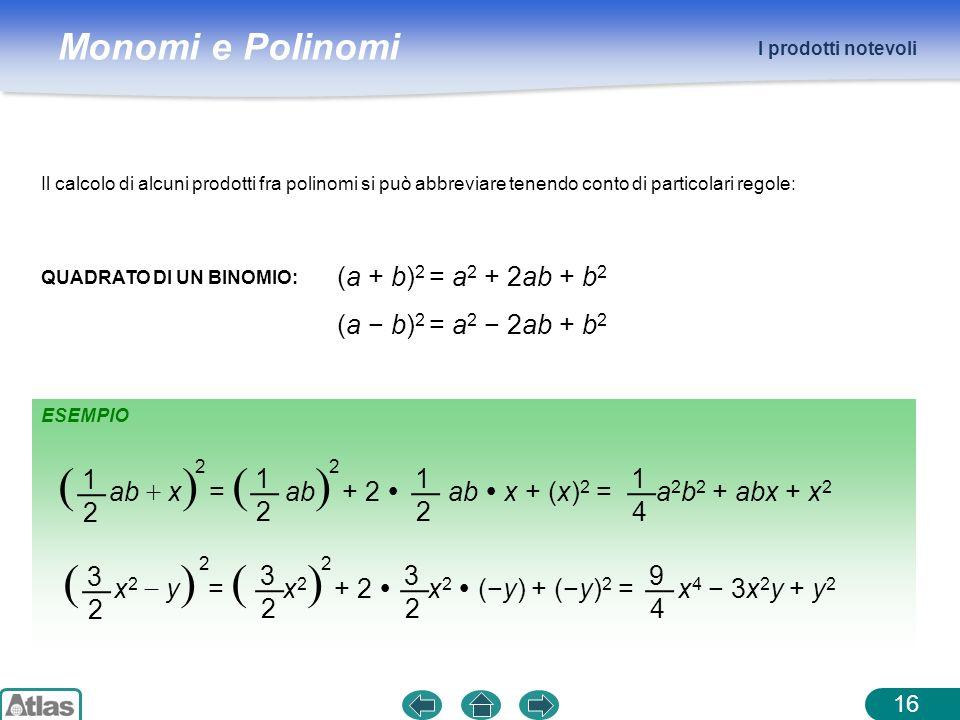Monomi e Polinomi ESEMPIO I prodotti notevoli 16 Il calcolo di alcuni prodotti fra polinomi si può abbreviare tenendo conto di particolari regole: QUA