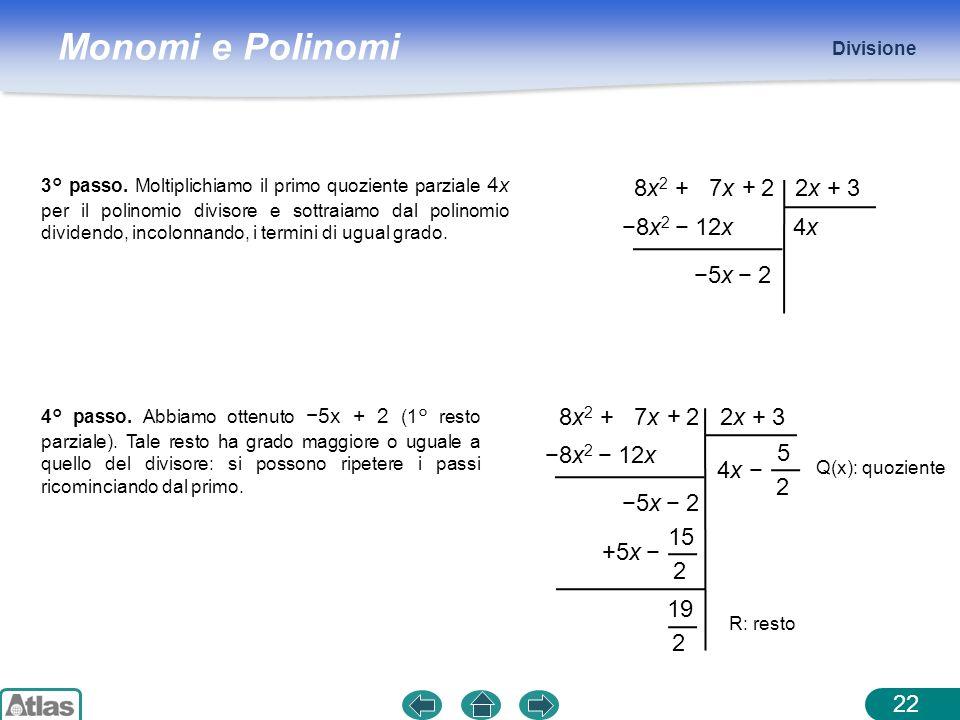 Monomi e Polinomi Divisione 22 8x 2 + 7x + 2 2x + 3 4x4x8x 2 12x 5x 2 3° passo. Moltiplichiamo il primo quoziente parziale 4x per il polinomio divisor