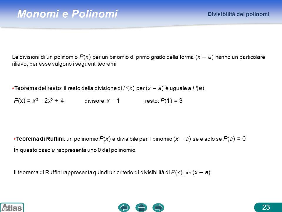 Monomi e Polinomi Divisibilità dei polinomi 23 Le divisioni di un polinomio P(x) per un binomio di primo grado della forma (x – a) hanno un particolar