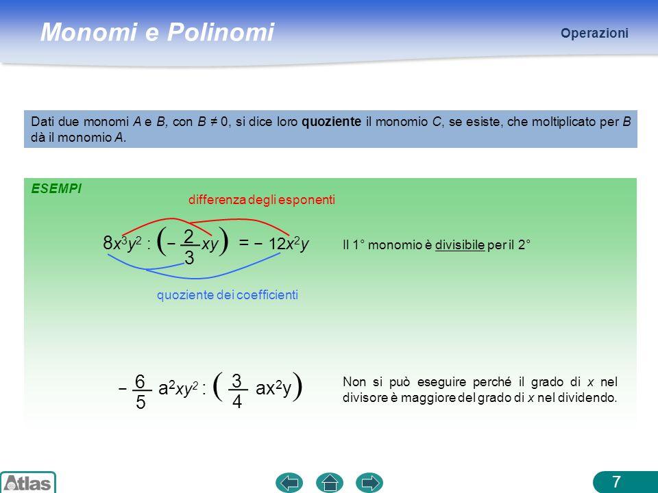 Monomi e Polinomi ESEMPI Operazioni 8 Il massimo comun divisore tra due o più monomi (M.C.D.) è il monomio di grado più alto che li divide tutti.