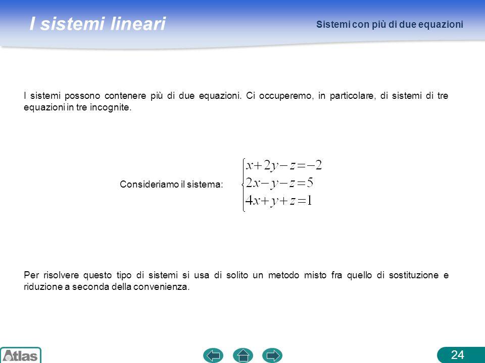 I sistemi lineari Sistemi con più di due equazioni 24 I sistemi possono contenere più di due equazioni. Ci occuperemo, in particolare, di sistemi di t