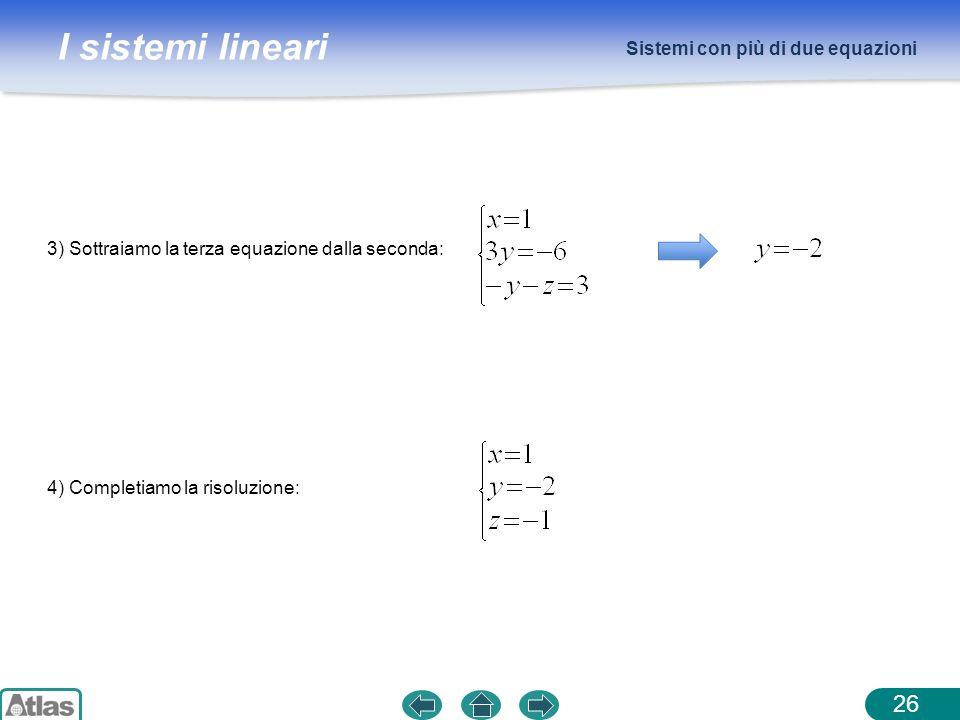 I sistemi lineari Sistemi con più di due equazioni 26 3) Sottraiamo la terza equazione dalla seconda: 4) Completiamo la risoluzione: