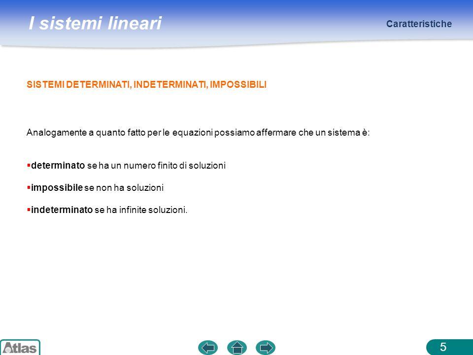 I sistemi lineari Sistemi equivalenti 6 Due sistemi equivalenti hanno le stesse soluzioni.