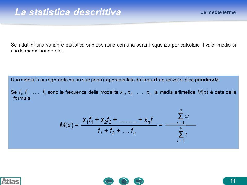La statistica descrittiva Le medie ferme 11 Se i dati di una variabile statistica si presentano con una certa frequenza per calcolare il valor medio s