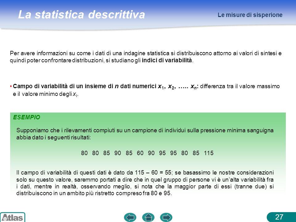 La statistica descrittiva Le misure di sisperione 27 Per avere informazioni su come i dati di una indagine statistica si distribuiscono attorno ai val