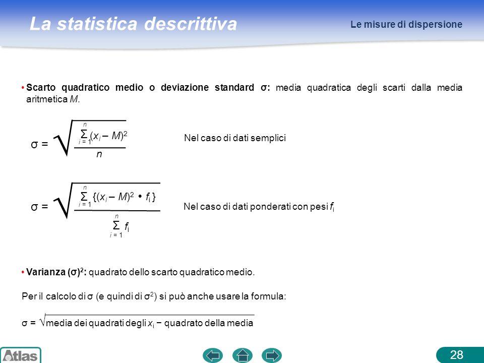 La statistica descrittiva Le misure di dispersione 28 Scarto quadratico medio o deviazione standard σ: media quadratica degli scarti dalla media aritm