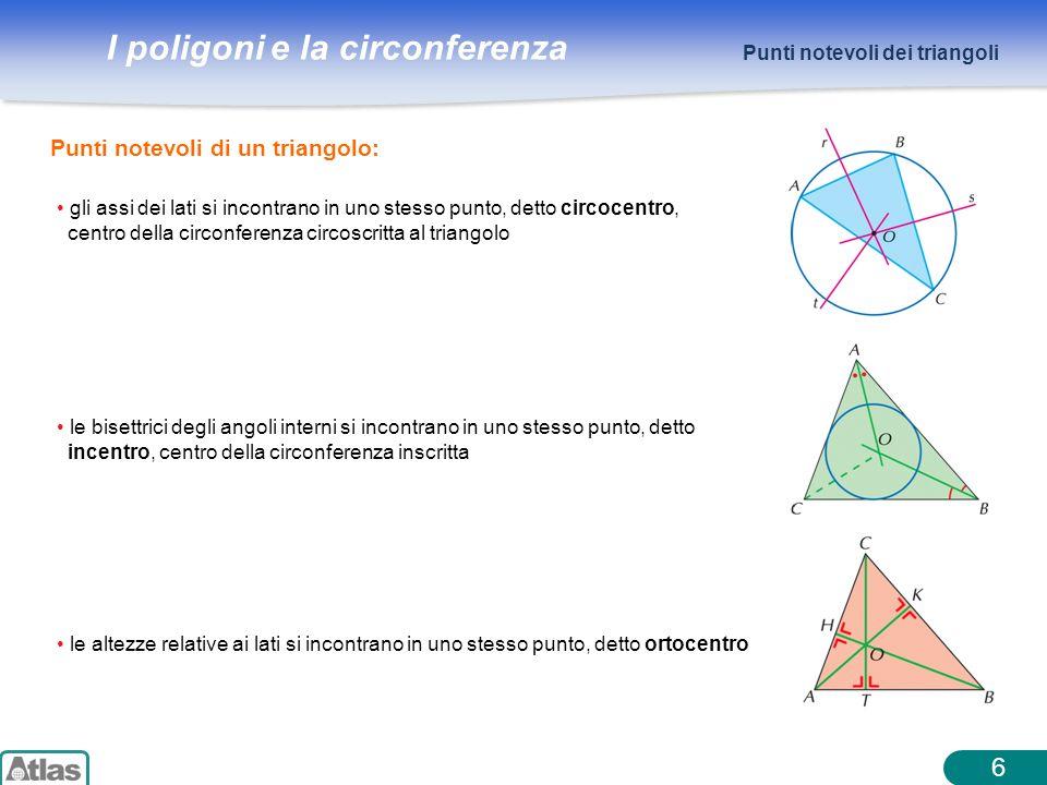 I poligoni e la circonferenza 7 Punti notevoli dei triangoli Un triangolo è sia inscrittibile che circoscrittibile a un circonferenza; i centri delle due circonferenze coincidono solo nel caso del triangolo equilatero.