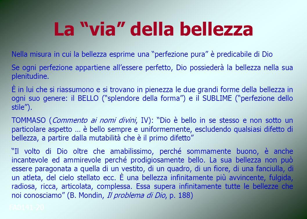 La via della bellezza FA0141-20 Nella misura in cui la bellezza esprime una perfezione pura è predicabile di Dio Se ogni perfezione appartiene allesse