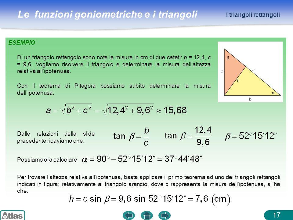 Le funzioni goniometriche e i triangoli ESEMPIO 17 I triangoli rettangoli Di un triangolo rettangolo sono note le misure in cm di due cateti: b = 12,4