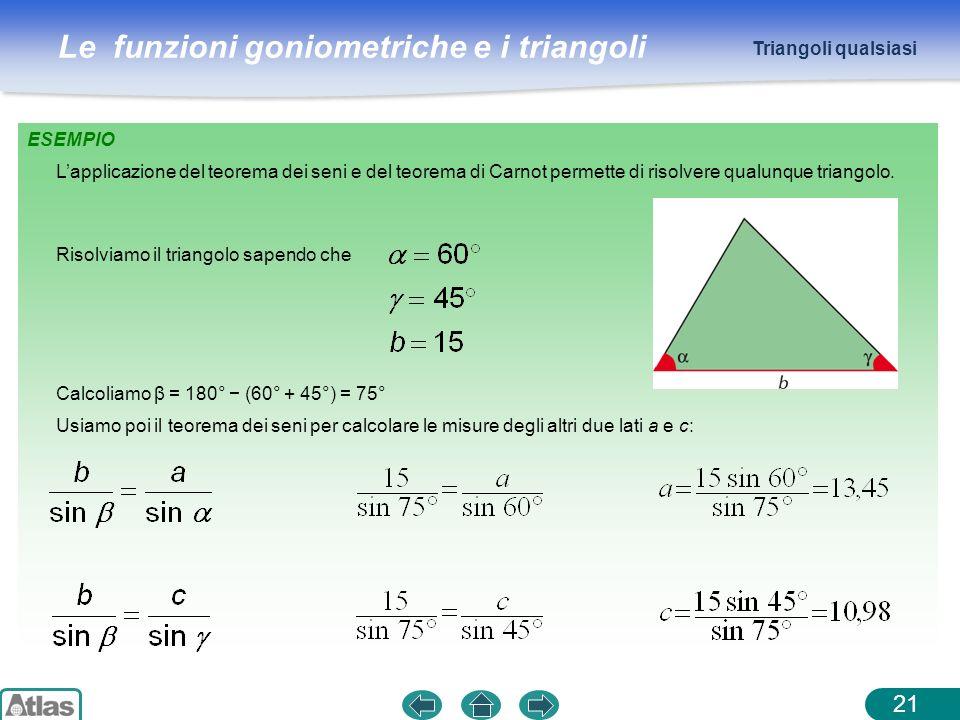 Le funzioni goniometriche e i triangoli ESEMPIO 21 Triangoli qualsiasi Lapplicazione del teorema dei seni e del teorema di Carnot permette di risolver