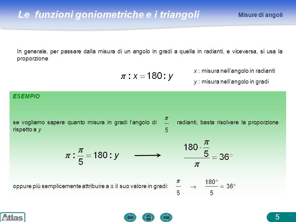 Le funzioni goniometriche e i triangoli ESEMPIO 5 Misure di angoli In generale, per passare dalla misura di un angolo in gradi a quella in radianti, e