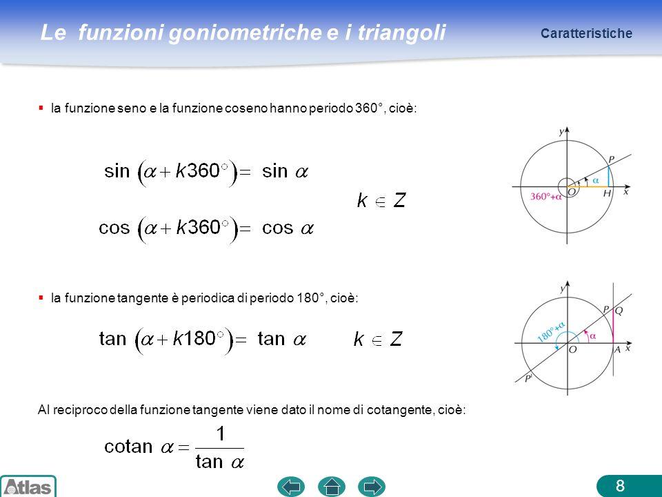 Le funzioni goniometriche e i triangoli 8 la funzione seno e la funzione coseno hanno periodo 360°, cioè: Caratteristiche la funzione tangente è perio