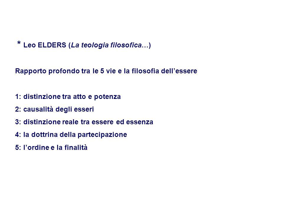 * Leo ELDERS (La teologia filosofica…) Rapporto profondo tra le 5 vie e la filosofia dellessere 1: distinzione tra atto e potenza 2: causalità degli e