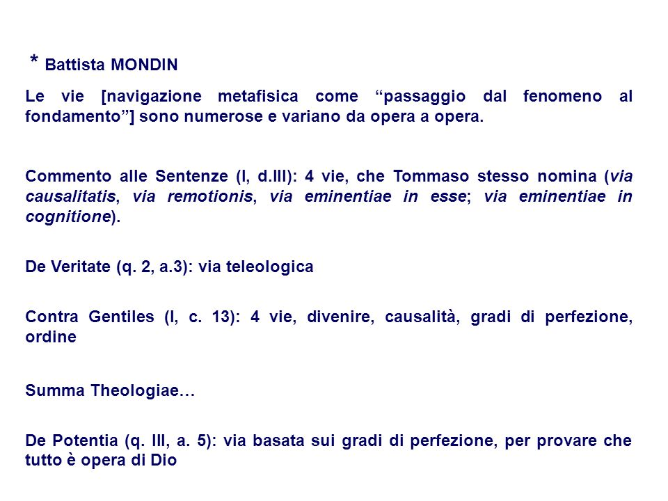 * Battista MONDIN Le vie [navigazione metafisica come passaggio dal fenomeno al fondamento] sono numerose e variano da opera a opera. Commento alle Se