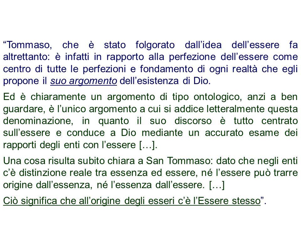 Tommaso, che è stato folgorato dallidea dellessere fa altrettanto: è infatti in rapporto alla perfezione dellessere come centro di tutte le perfezioni