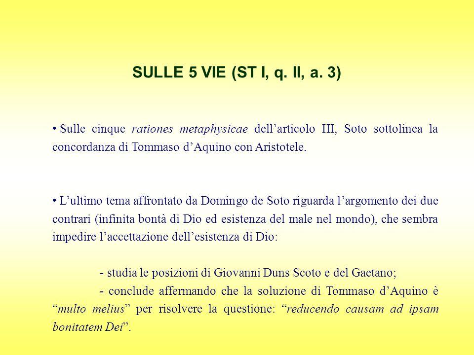 Sulle cinque rationes metaphysicae dellarticolo III, Soto sottolinea la concordanza di Tommaso dAquino con Aristotele. Lultimo tema affrontato da Domi