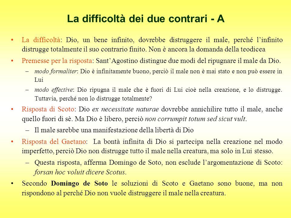 La difficoltà dei due contrari - A La difficoltà: Dio, un bene infinito, dovrebbe distruggere il male, perché linfinito distrugge totalmente il suo co