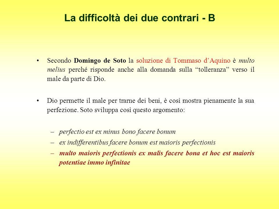 La difficoltà dei due contrari - B Secondo Domingo de Soto la soluzione di Tommaso dAquino è multo melius perché risponde anche alla domanda sulla tol