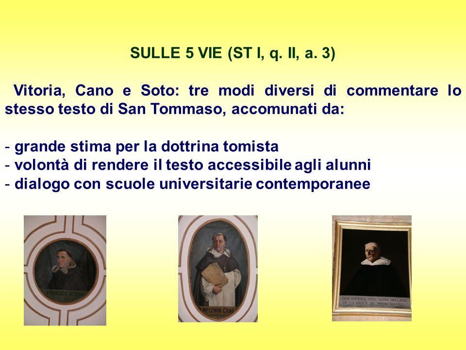 SULLE 5 VIE (ST I, q. II, a. 3) Vitoria, Cano e Soto: tre modi diversi di commentare lo stesso testo di San Tommaso, accomunati da: - grande stima per