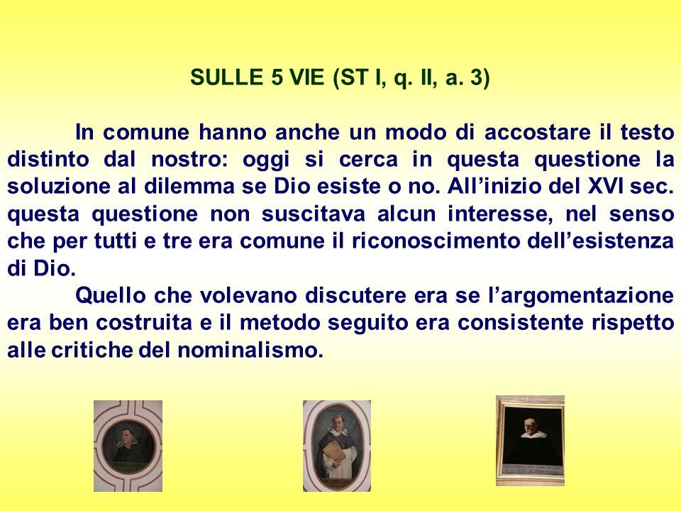 SULLE 5 VIE (ST I, q. II, a. 3) In comune hanno anche un modo di accostare il testo distinto dal nostro: oggi si cerca in questa questione la soluzion