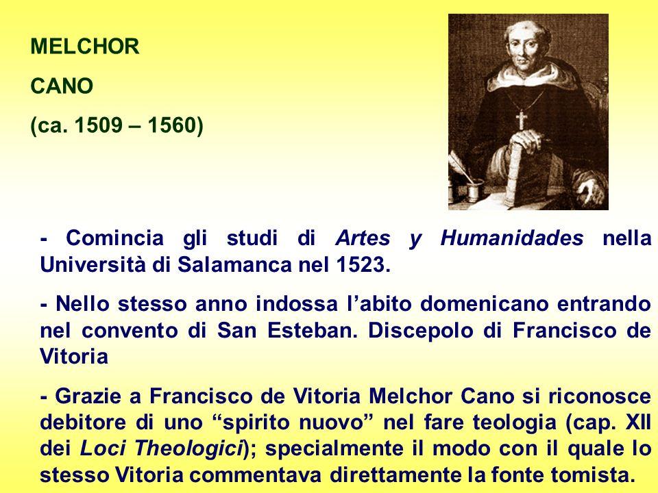 MELCHOR CANO (ca. 1509 – 1560) - Comincia gli studi di Artes y Humanidades nella Università di Salamanca nel 1523. - Nello stesso anno indossa labito