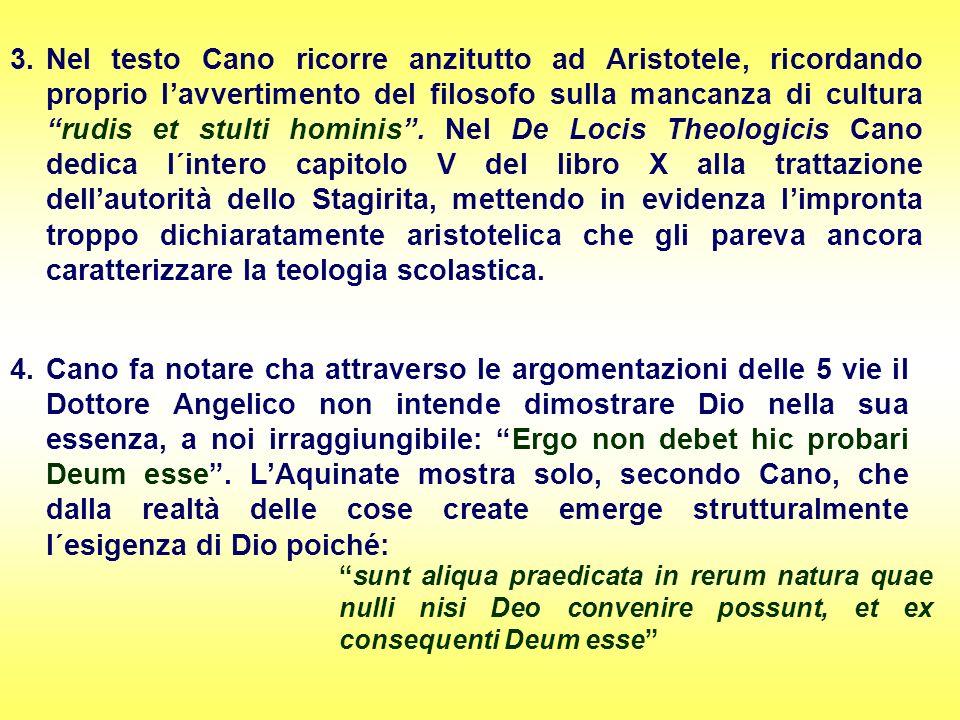 3.Nel testo Cano ricorre anzitutto ad Aristotele, ricordando proprio lavvertimento del filosofo sulla mancanza di culturarudis et stulti hominis. Nel