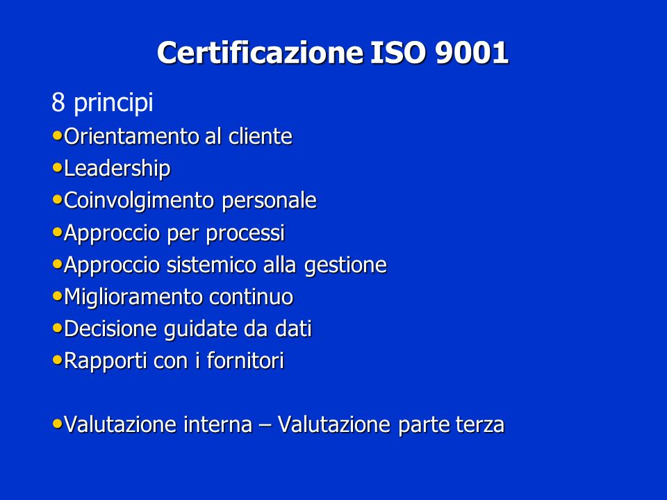 Certificazione ISO 9001 Certificazione ISO 9001 8 principi Orientamento al cliente Orientamento al cliente Leadership Leadership Coinvolgimento person