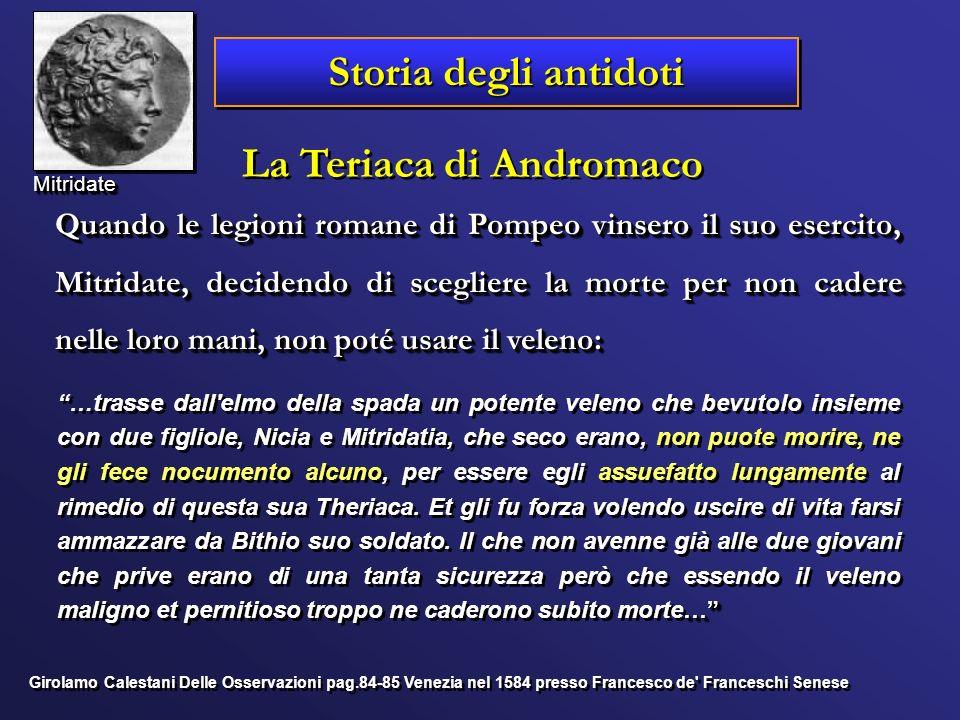Storia degli antidoti La Teriaca di Andromaco Quando le legioni romane di Pompeo vinsero il suo esercito, Mitridate, decidendo di scegliere la morte p