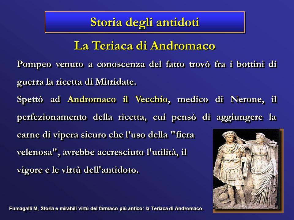 Storia degli antidoti La Teriaca di Andromaco Pompeo venuto a conoscenza del fatto trovò fra i bottini di guerra la ricetta di Mitridate. Spettò ad An