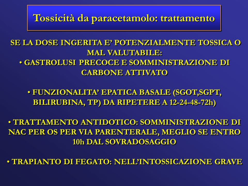 Tossicità da paracetamolo: trattamento SE LA DOSE INGERITA E POTENZIALMENTE TOSSICA O MAL VALUTABILE: GASTROLUSI PRECOCE E SOMMINISTRAZIONE DI CARBONE