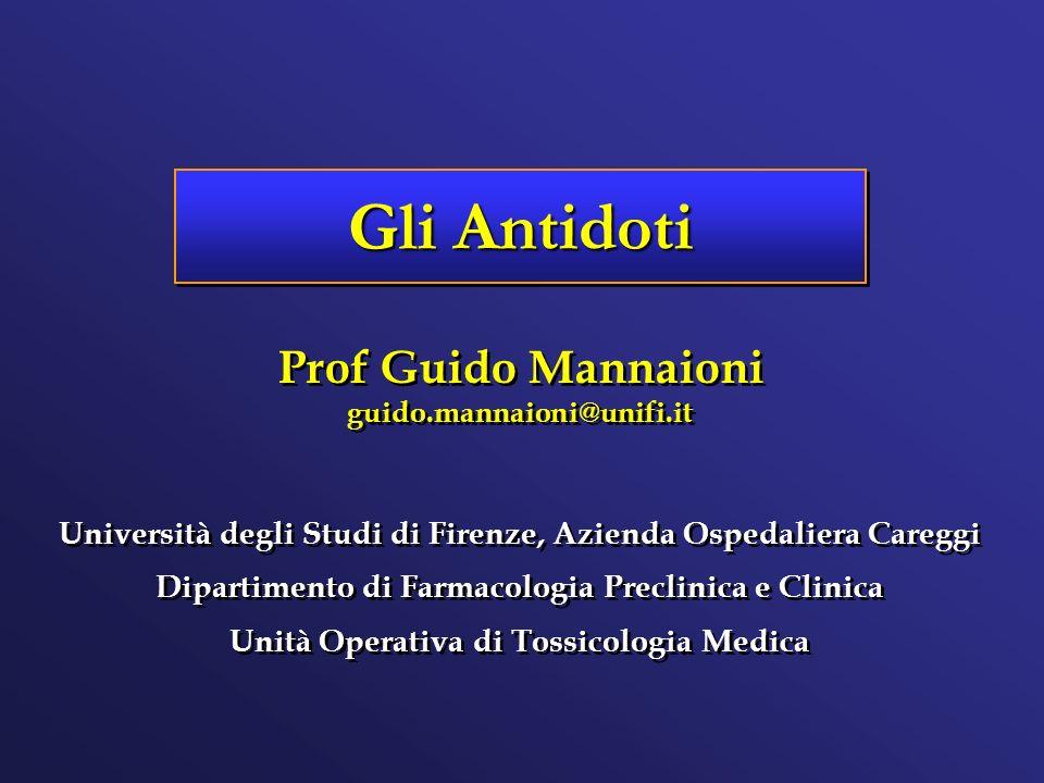 Gli Antidoti Università degli Studi di Firenze, Azienda Ospedaliera Careggi Dipartimento di Farmacologia Preclinica e Clinica Unità Operativa di Tossi