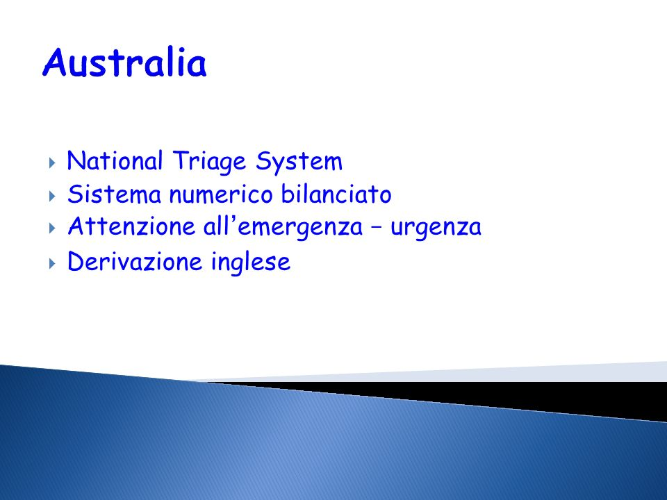 Guardiamoci intorno… Australasian Triage Scale (ATS) Manchester Triage Group (UK,Canada) Canadian Triage and Acuity Scale (CTAS) Emergency Severity In
