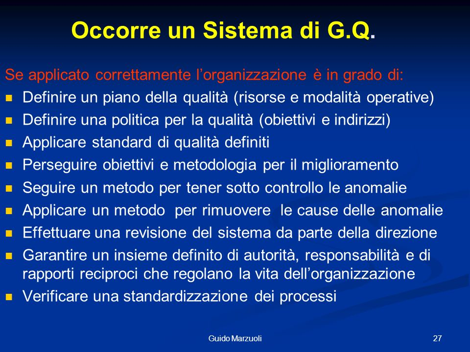 27Guido Marzuoli Occorre un Sistema di G.Q. Se applicato correttamente lorganizzazione è in grado di: Definire un piano della qualità (risorse e modal