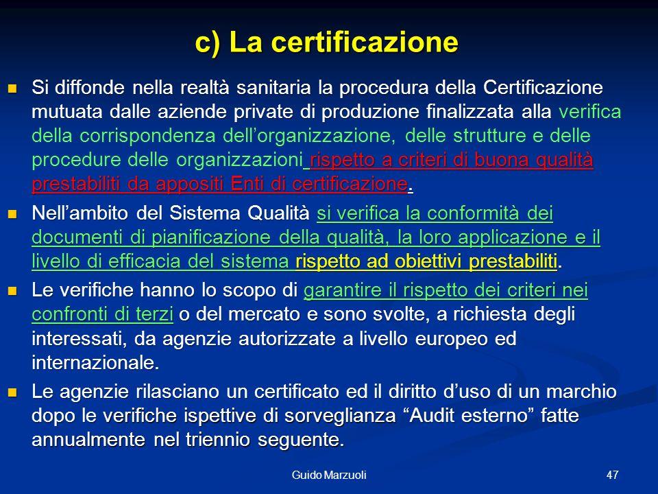 c) La certificazione Si diffonde nella realtà sanitaria la procedura della Certificazione mutuata dalle aziende private di produzione finalizzata alla