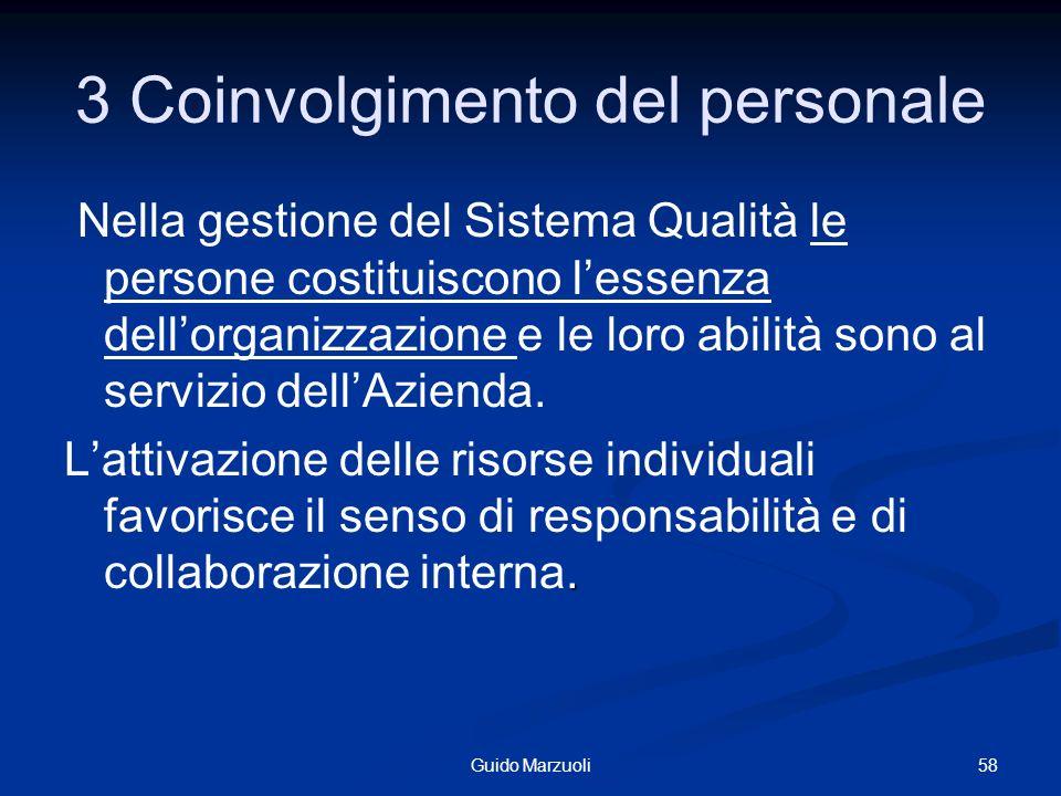 58Guido Marzuoli 3 Coinvolgimento del personale Nella gestione del Sistema Qualità le persone costituiscono lessenza dellorganizzazione e le loro abil