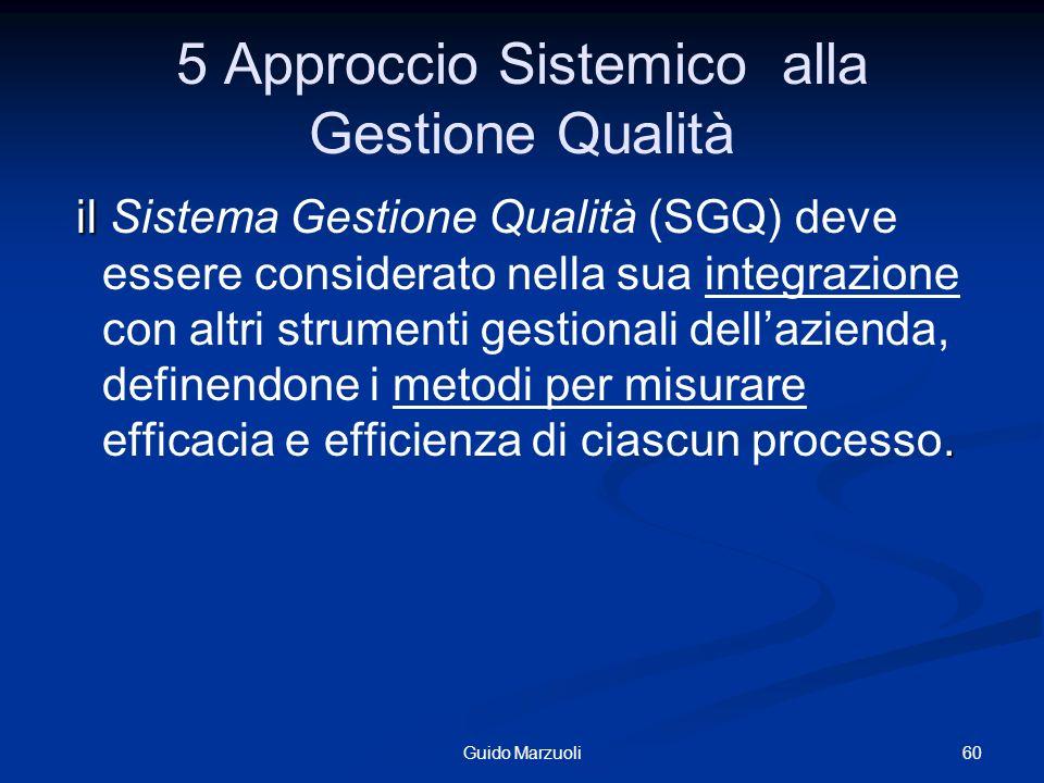 5 Approccio Sistemico alla Gestione Qualità il. il Sistema Gestione Qualità (SGQ) deve essere considerato nella sua integrazione con altri strumenti g