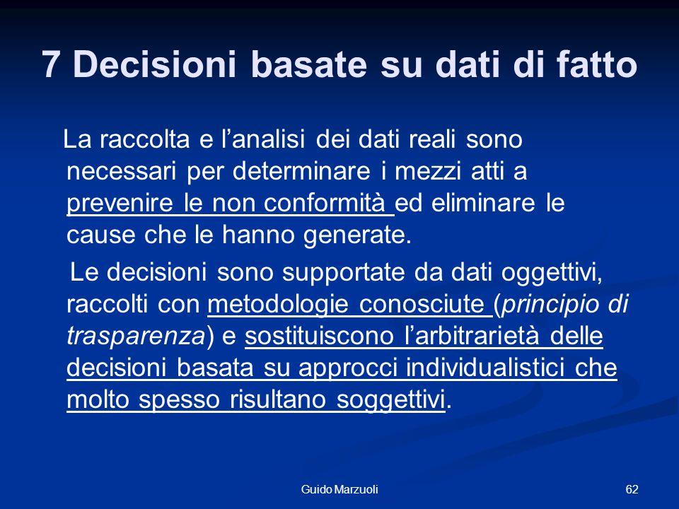 7 Decisioni basate su dati di fatto La raccolta e lanalisi dei dati reali sono necessari per determinare i mezzi atti a prevenire le non conformità ed