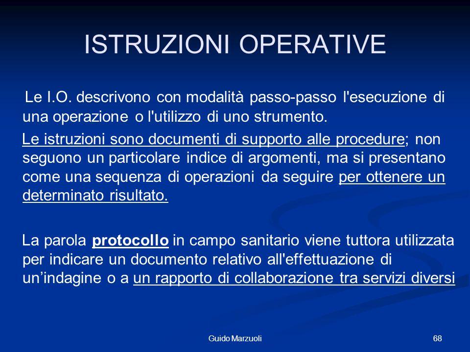 ISTRUZIONI OPERATIVE Le I.O. descrivono con modalità passo-passo l'esecuzione di una operazione o l'utilizzo di uno strumento. Le istruzioni sono docu
