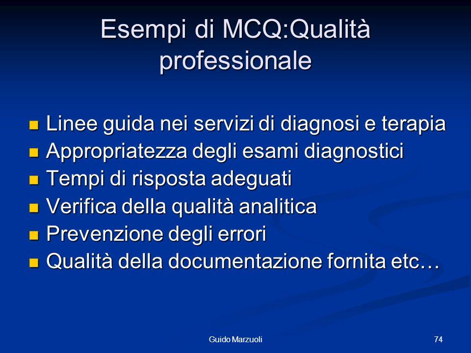 74Guido Marzuoli Esempi di MCQ:Qualità professionale Linee guida nei servizi di diagnosi e terapia Linee guida nei servizi di diagnosi e terapia Appro