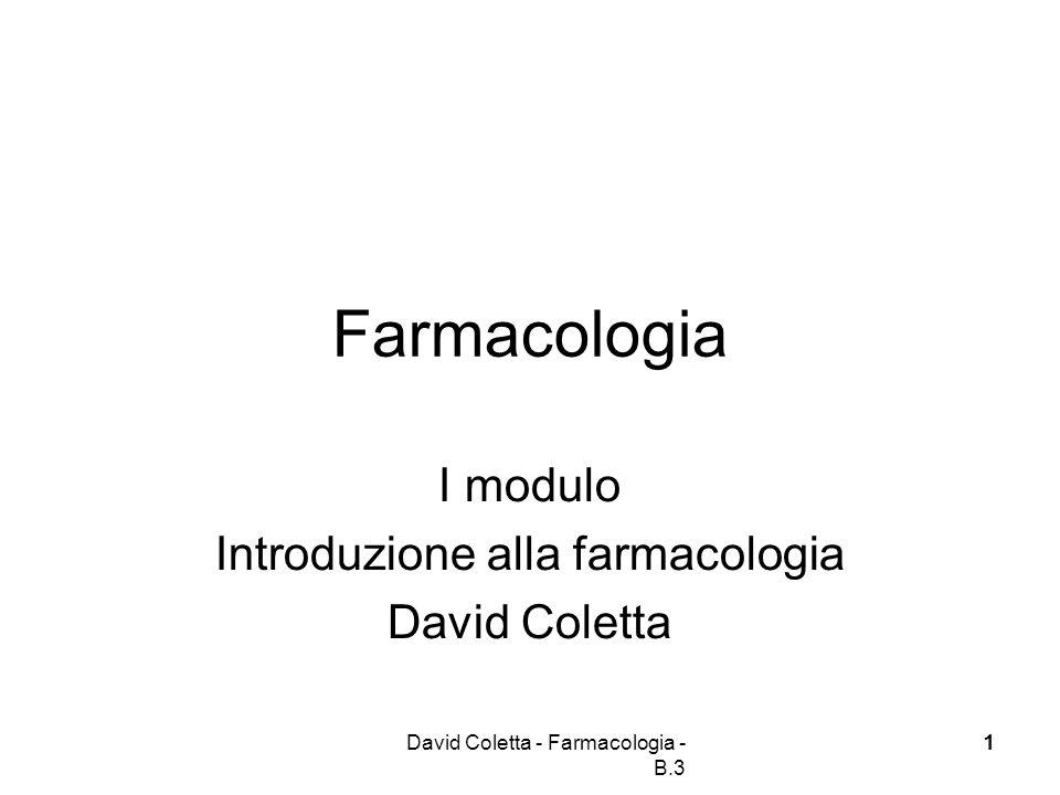 David Coletta - Farmacologia - B.3 22 Obiettivi modulo Ob 1: fornire un quadro generale della farmacologia e del significato di alcuni termini specifici