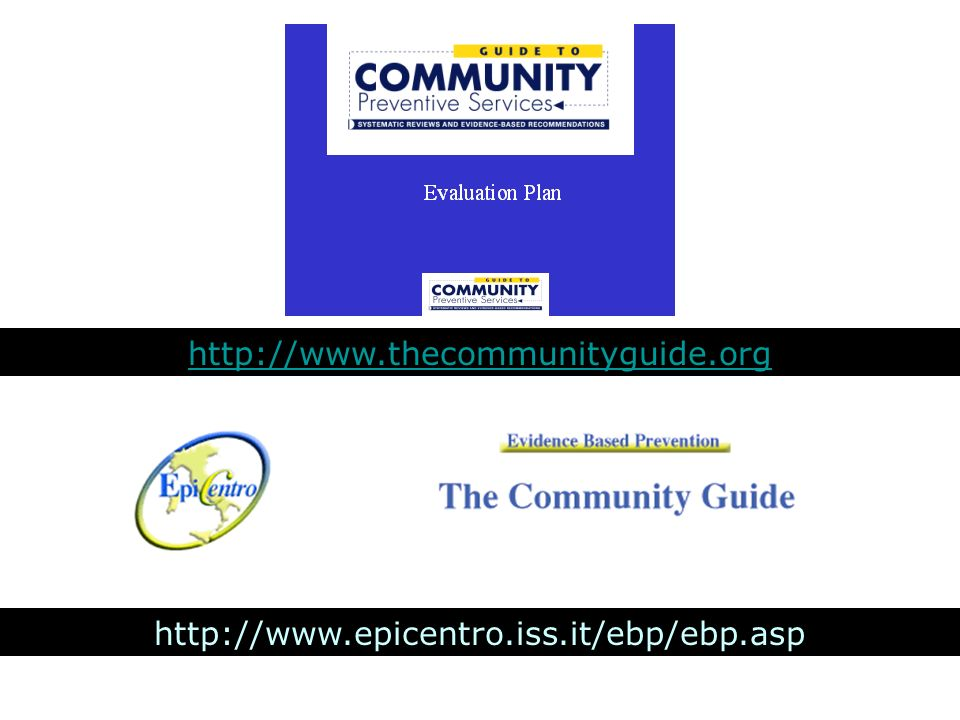http://www.thecommunityguide.org http://www.epicentro.iss.it/ebp/ebp.asp