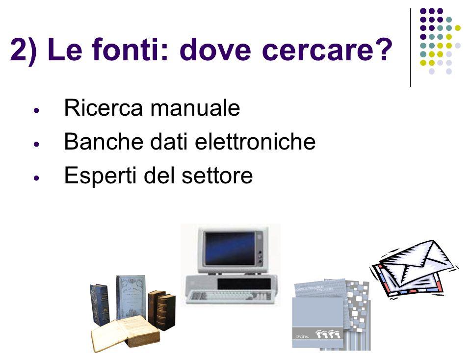2) Le fonti: dove cercare? Ricerca manuale Banche dati elettroniche Esperti del settore