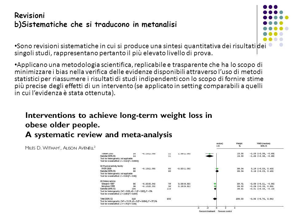 Sono revisioni sistematiche in cui si produce una sintesi quantitativa dei risultati dei singoli studi, rappresentano pertanto il più elevato livello