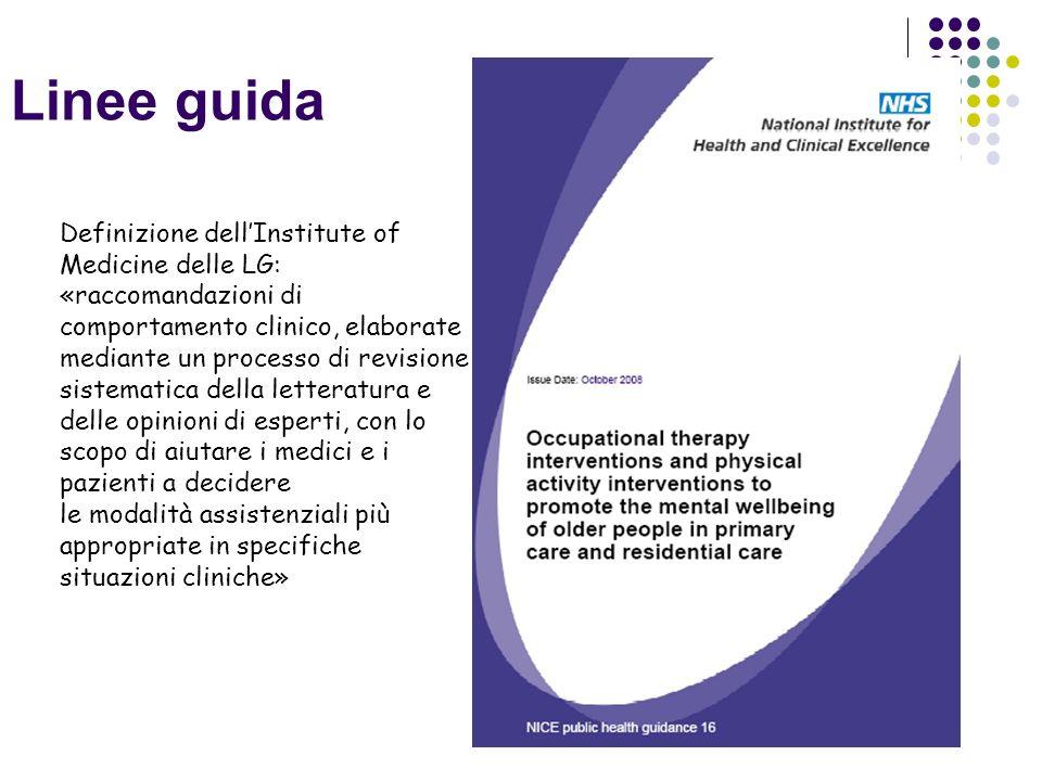 Linee guida Definizione dellInstitute of Medicine delle LG: «raccomandazioni di comportamento clinico, elaborate mediante un processo di revisione sis
