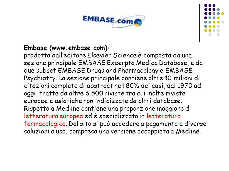 Embase (www.embase.com): prodotta dalleditore Elsevier Science è composta da una sezione principale EMBASE Excerpta Medica Database, e da due subset E