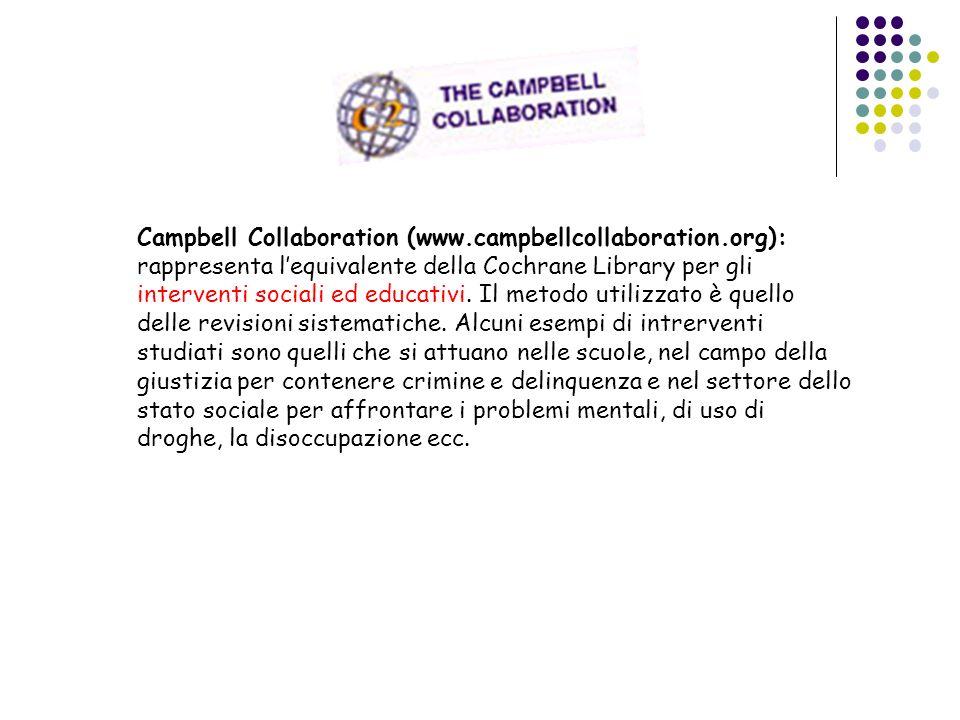 Campbell Collaboration (www.campbellcollaboration.org): rappresenta lequivalente della Cochrane Library per gli interventi sociali ed educativi. Il me